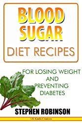Blood Sugar Diet Recipes: For Losing Weight and Preventing Diabetes