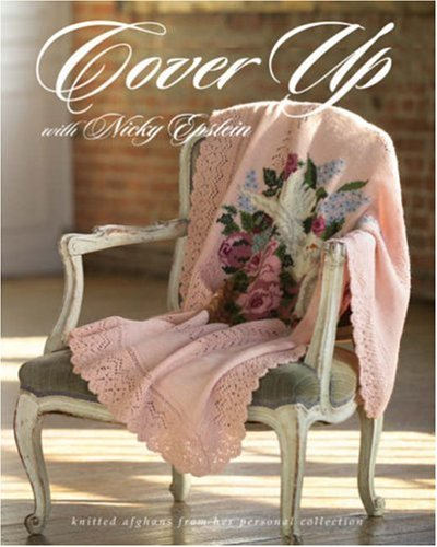 Cover Up with Nicky Epstein: Knitted Afghans from her Personal Collection ebook