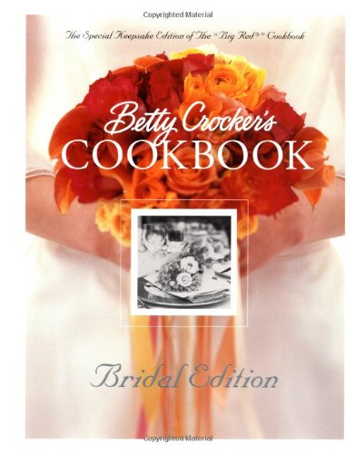 Betty Crocker's Cookbook: Everything You Need to  Know to Cook Today, Bridal Edition (Bridal Edition Cookbook)