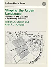 Shaping the Urban Landscape: Aspects of the Canadian City-Building Process