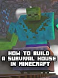 Clip: How to build a Survival House in Minecraft