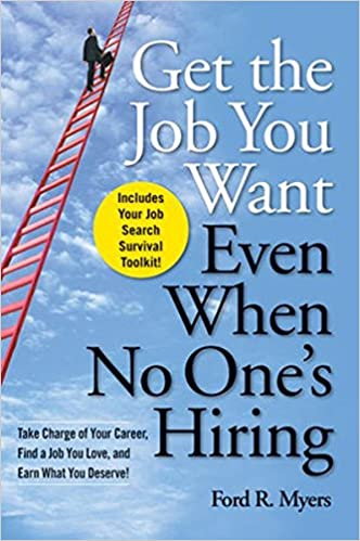 Get The Job You Want, Even When No Oneu0027s Hiring: Take Charge Of Your  Career, Find A Job You Love, And Earn What You Deserve: Ford R. Myers:  9780470457412: ...  How To Get The Job You Want