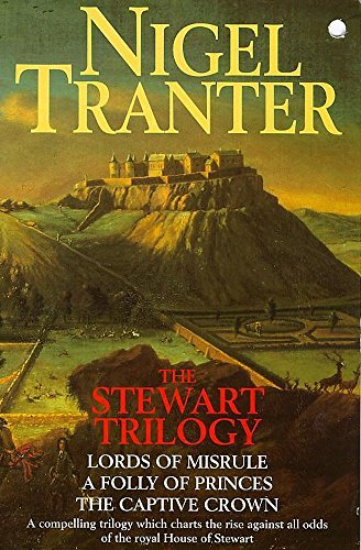 The Stewart Trilogy: Lords of Misrule; A Folly of Princes; The Captive Crown (Coronet Books)