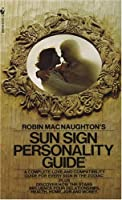 Robin MacNaughton's Sun Sign Personality Guide: A Complete Love and Compatibility Guide for Every Sign in the Zodiac