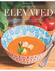 Instant Pot Elevated: Deliciously Simple Family Favourites for Your Electric Pressure Cooker