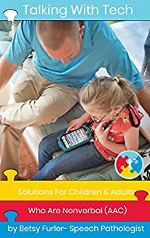 TALKING WITH TECH: Solutions for Children and Adults Who Are Nonverbal (AAC) (Technology, iPads and Apps That Improve Lives) by [Furler, Betsy]
