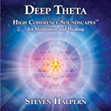Deep Theta: High Coherence Soundscapes for Meditation and Healing by Steven Halpern (2011) Audio CD