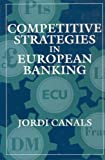 Competitive Strategies in European Banking, Canals, Jordi, 0198773498