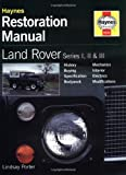 Land Rover Series I, II and III Restoration Manual (Haynes Restoration Manuals)