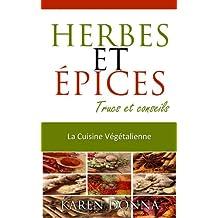 Herbes et épices. (La Cuisine Végétalienne t. 7) (French Edition)