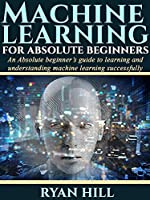 MACHINE LEARNING FOR ABSOLUTE BEGINNERS Front Cover