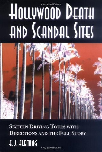 Hollywood Death and Scandal Sites: Sixteen Driving Tours with Directions and the Full Story, from Tallulah Bankhead to River Phoenix by E. J. Fleming (2000-02-03)