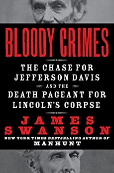 Bloody Crimes: The Funeral of Abraham Lincoln and the Chase for Jefferson Davis by [Swanson, James L.]
