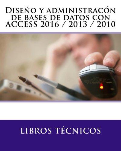 Diseño y administracón de bases de datos con  ACCESS 2016 / 2013 / 2010 (Spanish Edition) pdf epub