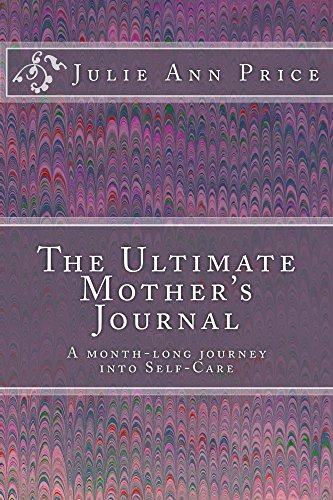 The Ultimate Mother's Journal: A Month-long Journey into Self-care by [Price, Julie Ann]