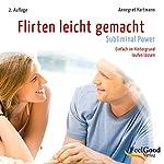 Flirten leicht gemacht - Subliminal | Annegret Hartmann