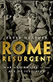 "Peter Heather, ""Rome Resurgent: War and Empire in the Age of Justinian"" (Oxford UP, 2018)"