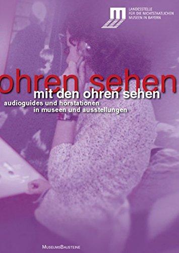 Mit den Ohren sehen: Audioguides und Hörstationen in Museen und Ausstellungen (MuseumsBausteine)