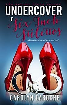 Undercover In Six Inch Stilettos (Secret Lives Book 1) by [LaRoche, Carolyn]
