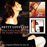 When Fallen Angels Fly / The Trouble With The Truth /  Patty Loveless