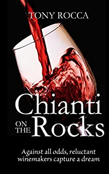 Chianti on the Rocks: Against all odds, reluctant winemakers capture a dream by [Rocca, Tony]