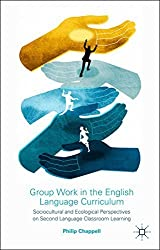 Group Work in the English Language Curriculum: Sociocultural and Ecological Perspectives on Second Language Classroom Learning by P. Chappell (2014-11-04)