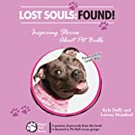 Lost Souls: Found! Inspiring Stories About Pit Bulls | Kyla Duffy,Lowrey Mumford