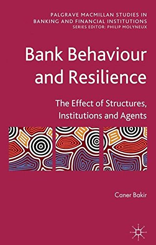 bank-behaviour-and-resilience-the-effect-of-structures-institutions-and-agents-palgrave-macmillan-st