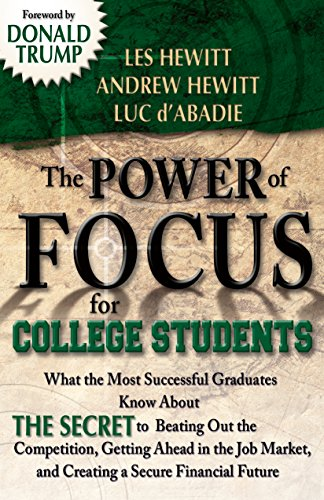 The Power of Focus for College Students: How to Make College the Best Investment of Your Life