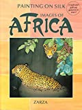 Painting on Silk: Images of Africa/Includes Patterns