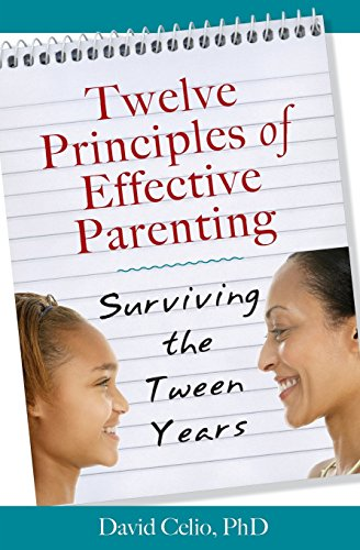 Twelve Principles of Effective Parenting: Surviving the Tween Years