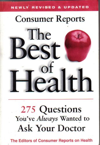 Consumer Reports the Best of Health: 275 Questions You'Ve Always Wanted to Ask Your Doctor ebook