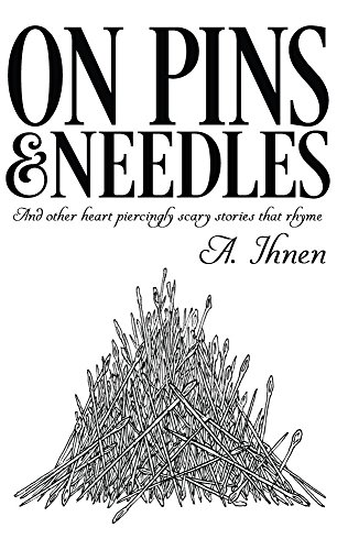 2d6b2cd1d5e On Pins and Needles: And Other Heart Piercingly Scary Stories that Rhyme by  [Ihnen