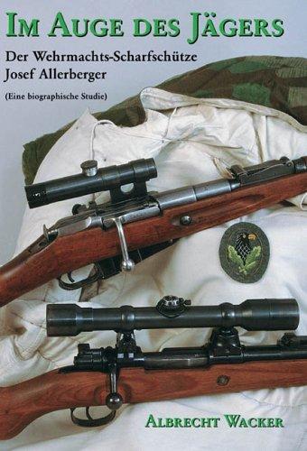 Im Auge des Jägers. Der Wehrmachtsscharfschütze Sepp Allerberger. Eine biographische Studie