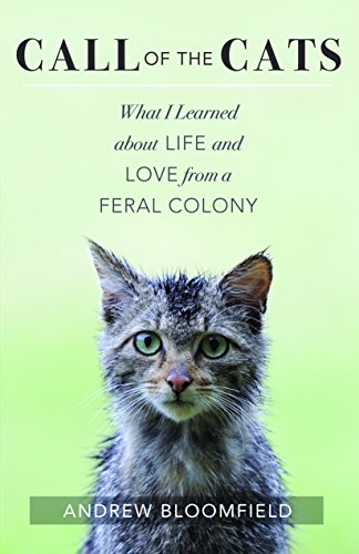 (Call of the Cats: What I Learned about Life and Love from a Feral Colony)