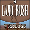 Land Rush Audiobook by Ernest Haycox Narrated by Swede Colter