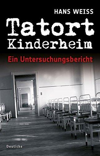 Tatort Kinderheim: Ein Untersuchungsbericht