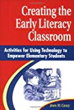 Creating the Early Literacy Classroom: Activities for Using Technology to Empower Elementary Students, Jean M Casey, 156308712X
