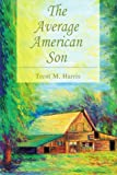 The Average American Son, Trent Harris, 0595342825