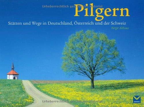 Pilgern: Stätten und Wege in Deutschland, Österreich und der Schweiz Gebundenes Buch – 2. Oktober 2007 Birgit Althaus Moewig 3927801232 Bildbände
