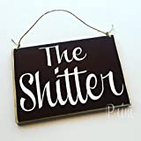Prim and Proper Decor 8x6 The Shitter Funny Bathroom Restroom Outhouse Washroom Custom Office Hotel Spa Welcome Door Plaque Hanger