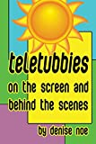 Teletubbies - On the Screen and Behind the Scenes
