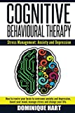 Cognitive Behavioural Therapy: Stress Management: Anxiety and Depression: How to rewire your brain to overcome anxiety and depression, boost your mood, ... Confidence, Depression Self Help Book 1)