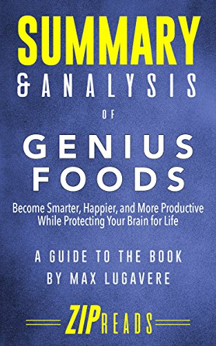 Summary & Analysis of Genius Foods: Become Smarter, Happier, and More Productive While Protecting Your Brain for Life | A Guide to the Book by Max Lugavere