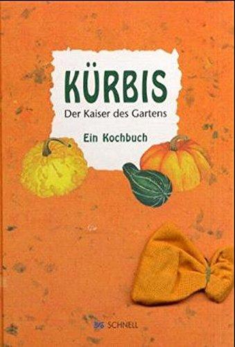 Kürbis - Der Kaiser des Gartens: Ein Kochbuch