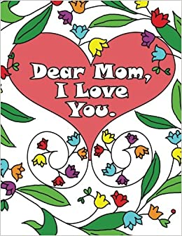 Dear Mom I Love You A Coloring Book Gift Letter From Daughters Or Sons For Kids Mothers To Color Large Print