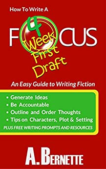 Focus: How to Write a Four Week First Draft: An Easy Guide to Writing Fiction by [Bernette, A.]