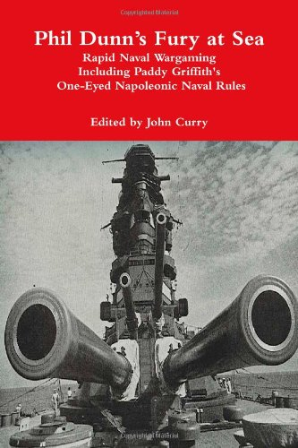 Download Phil Dunn's Fury at Sea Rapid Naval Wargaming Including Paddy Griffith's One-Eyed Napoleonic Naval Rules pdf epub