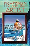img - for Fisherman Artist: Tales and Adventures From Murray Claughton's Many Lives book / textbook / text book