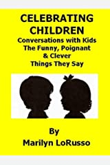 Celebrating Children - Conversations with Kids - The Funny, Poignant & Clever Things They Say Kindle Edition